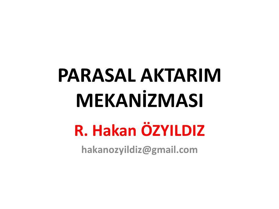 PARASAL AKTARIM MEKANİZMASI R. Hakan ÖZYILDIZ hakanozyildiz@gmail.com