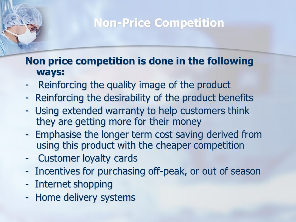 Non-Price Competition Non price competition is done in the following ways: - Reinforcing the quality image of the product - Reinforcing the desirabili