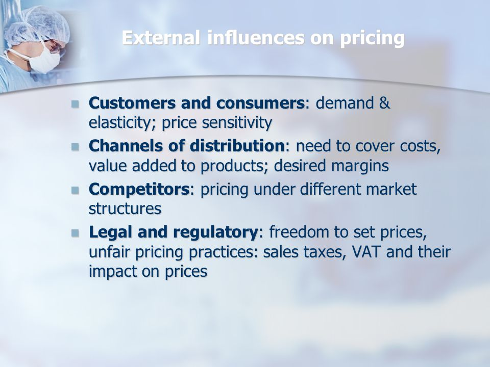 Internal & External Influences on Pricing Internal factors - Marketing strategies.Targeting.positioning and.marketing mix strategy -Financial strategies.the cost base of fixed & variable costs.the financial objectives of the organisation Internal factors - Marketing strategies.Targeting.positioning and.marketing mix strategy -Financial strategies.the cost base of fixed & variable costs.the financial objectives of the organisation External factors -Types of customers.customer perception of value of the product.elasticity of demand -the competitiveness of the market place.perfect competition.monopolistic.oligopolistic.pure monopoly