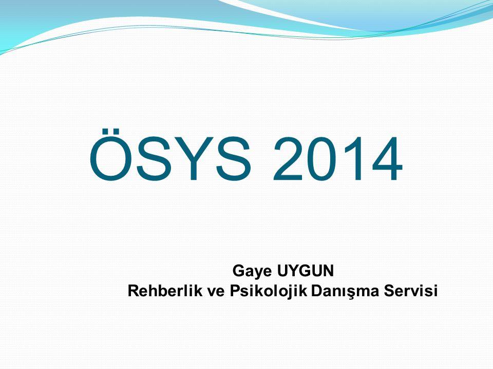 ÖSYS 2014 Gaye UYGUN Rehberlik ve Psikolojik Danışma Servisi