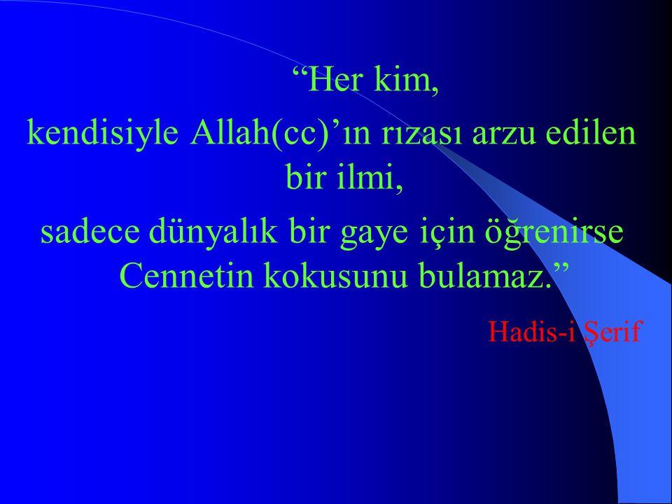 """""""Her kim, kendisiyle Allah(cc)'ın rızası arzu edilen bir ilmi, sadece dünyalık bir gaye için öğrenirse Cennetin kokusunu bulamaz."""" Hadis-i Şerif"""