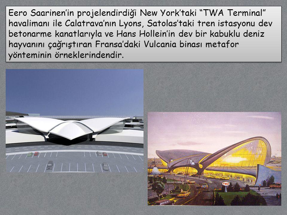Eero Saarinen'in projelendirdiği New York'taki TWA Terminal havalimanı ile Calatrava'nın Lyons, Satolas'taki tren istasyonu dev betonarme kanatlarıyla ve Hans Hollein'in dev bir kabuklu deniz hayvanını çağrıştıran Fransa'daki Vulcania binası metafor yönteminin örneklerindendir.