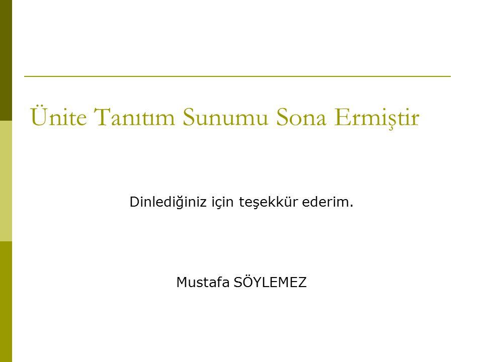 Ünite Tanıtım Sunumu Sona Ermiştir Dinlediğiniz için teşekkür ederim. Mustafa SÖYLEMEZ