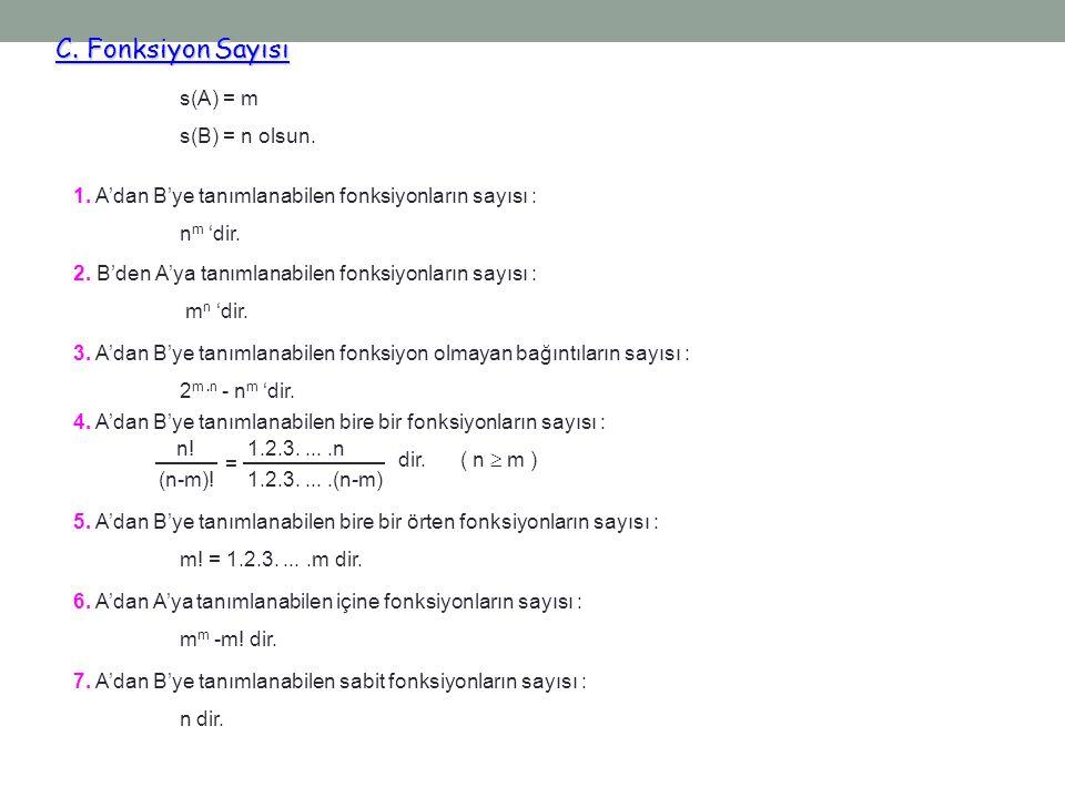 C. Fonksiyon Sayısı C. Fonksiyon Sayısı s(A) = m s(B) = n olsun. n! (n-m)! = 1.2.3.....n 1.2.3.....(n-m) dir. ( n  m ) 4. A'dan B'ye tanımlanabilen b