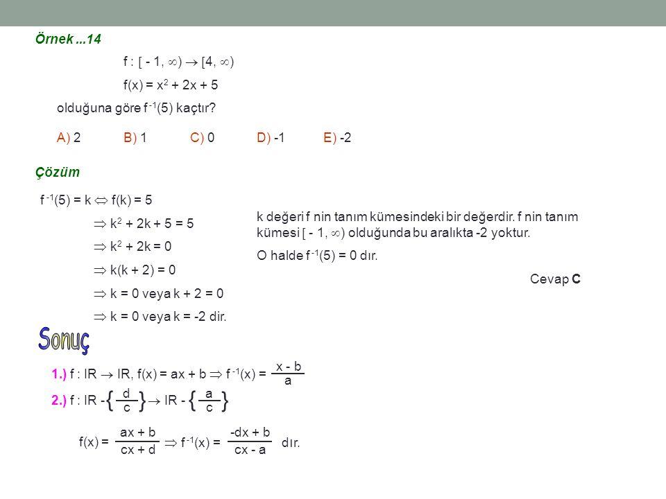 1.) f : IR  IR, f(x) = ax + b  f -1 (x) = 2.) f : IR -  IR - x - b a { } d c { } a c  f(x) =  f -1 (x) = d ı r. ax + b cx + d -dx + b cx - a Örne