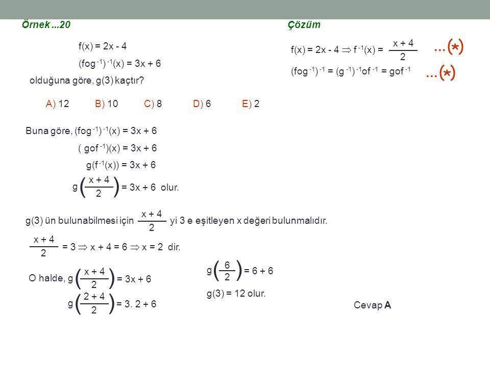 Örnek...20 f(x) = 2x - 4 (fog -1 ) -1 (x) = 3x + 6 olduğuna göre, g(3) kaçtır? A) 12B) 10C) 8D) 6E) 2 Çözüm f(x) = 2x - 4  f -1 (x) = (fog -1 ) -1 =