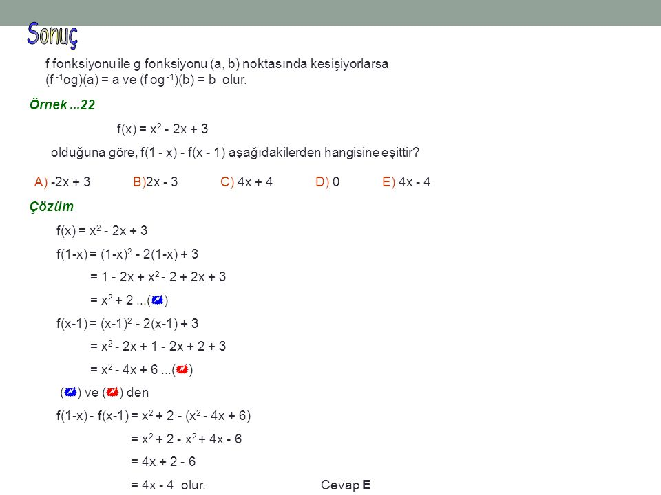 f fonksiyonu ile g fonksiyonu (a, b) noktasında kesişiyorlarsa (f -1 og)(a) = a ve (f og -1 )(b) = b olur. f(x) = x 2 - 2x + 3 olduğuna göre, f(1 - x)