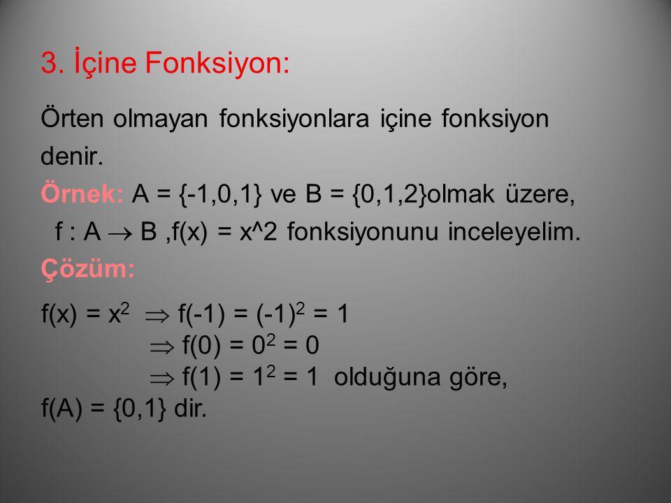 2.Örten Fonksiyon: Görüntü kümesi değer kümesine eşit olan fonksiyonlara örten fonksiyon denir.