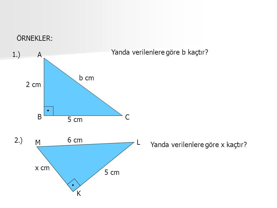 ÖRNEKLER: 1.) A B C 2 cm 5 cm b cm Yanda verilenlere göre b kaçtır? 2.) M K L 6 cm 5 cm x cm Yanda verilenlere göre x kaçtır?