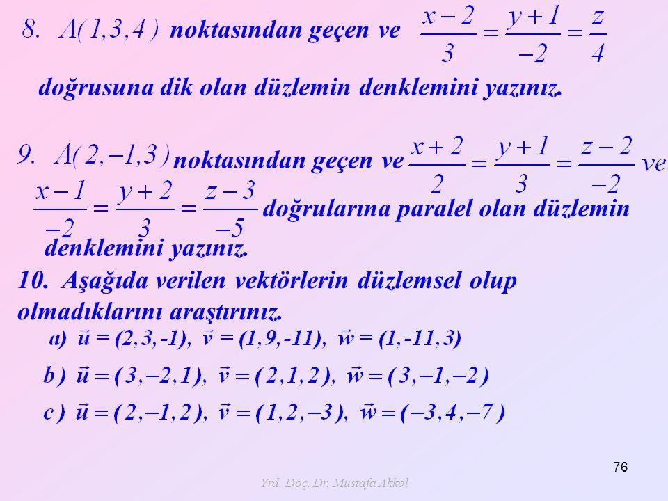 Yrd. Doç. Dr. Mustafa Akkol 76 noktasından geçen ve doğrusuna dik olan düzlemin denklemini yazınız. noktasından geçen ve doğrularına paralel olan düzl