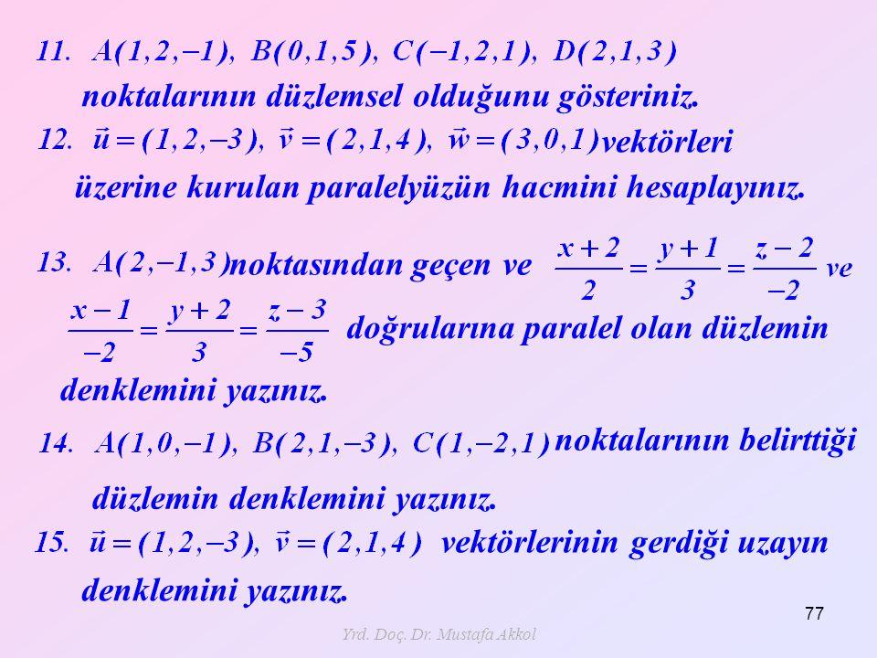 Yrd. Doç. Dr. Mustafa Akkol 77 noktalarının düzlemsel olduğunu gösteriniz. üzerine kurulan paralelyüzün hacmini hesaplayınız. vektörleri noktasından g