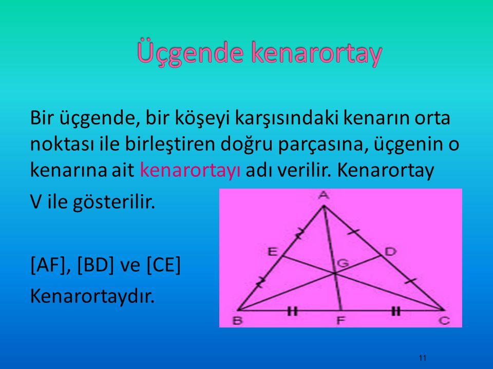 Bir üçgende, bir köşeyi karşısındaki kenarın orta noktası ile birleştiren doğru parçasına, üçgenin o kenarına ait kenarortayı adı verilir.