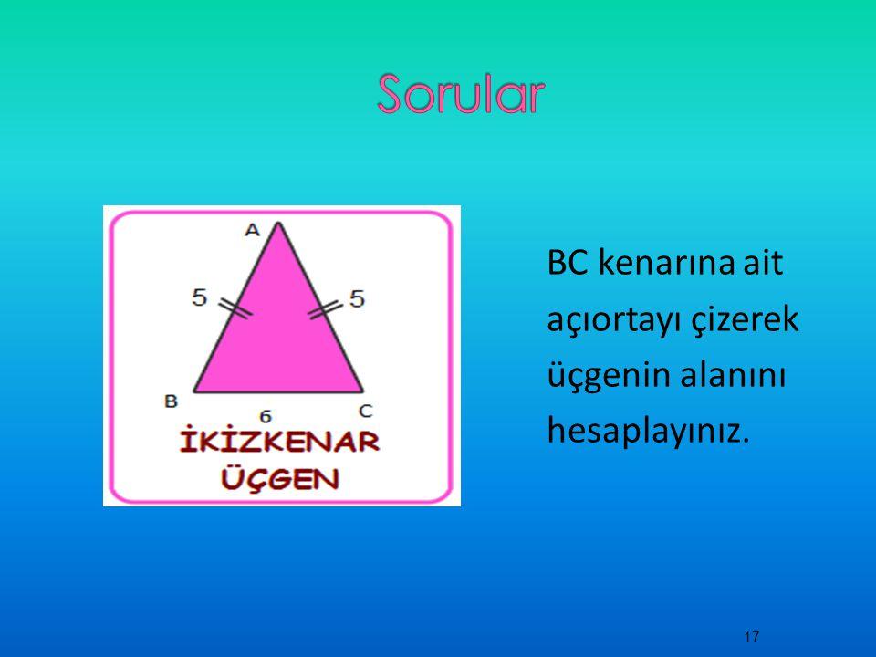 BC kenarına ait açıortayı çizerek üçgenin alanını hesaplayınız. 17