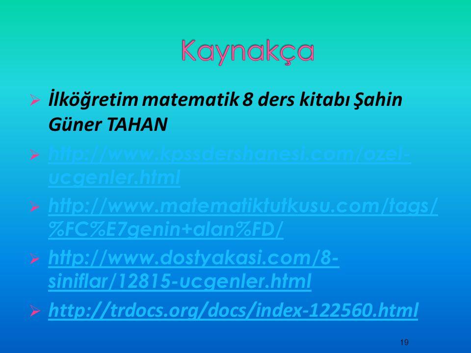  İlköğretim matematik 8 ders kitabı Şahin Güner TAHAN  http://www.kpssdershanesi.com/ozel- ucgenler.html http://www.kpssdershanesi.com/ozel- ucgenler.html  http://www.matematiktutkusu.com/tags/ %FC%E7genin+alan%FD/ http://www.matematiktutkusu.com/tags/ %FC%E7genin+alan%FD/  http://www.dostyakasi.com/8- siniflar/12815-ucgenler.html http://www.dostyakasi.com/8- siniflar/12815-ucgenler.html  http://trdocs.org/docs/index-122560.html http://trdocs.org/docs/index-122560.html 19