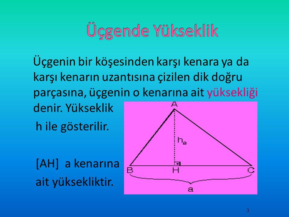 Üçgenin bir köşesinden karşı kenara ya da karşı kenarın uzantısına çizilen dik doğru parçasına, üçgenin o kenarına ait yüksekliği denir. Yükseklik h i