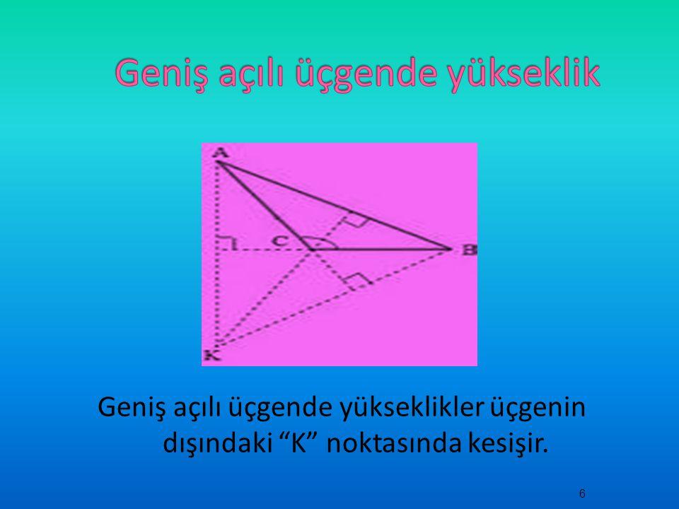 Geniş açılı üçgende yükseklikler üçgenin dışındaki K noktasında kesişir. 6