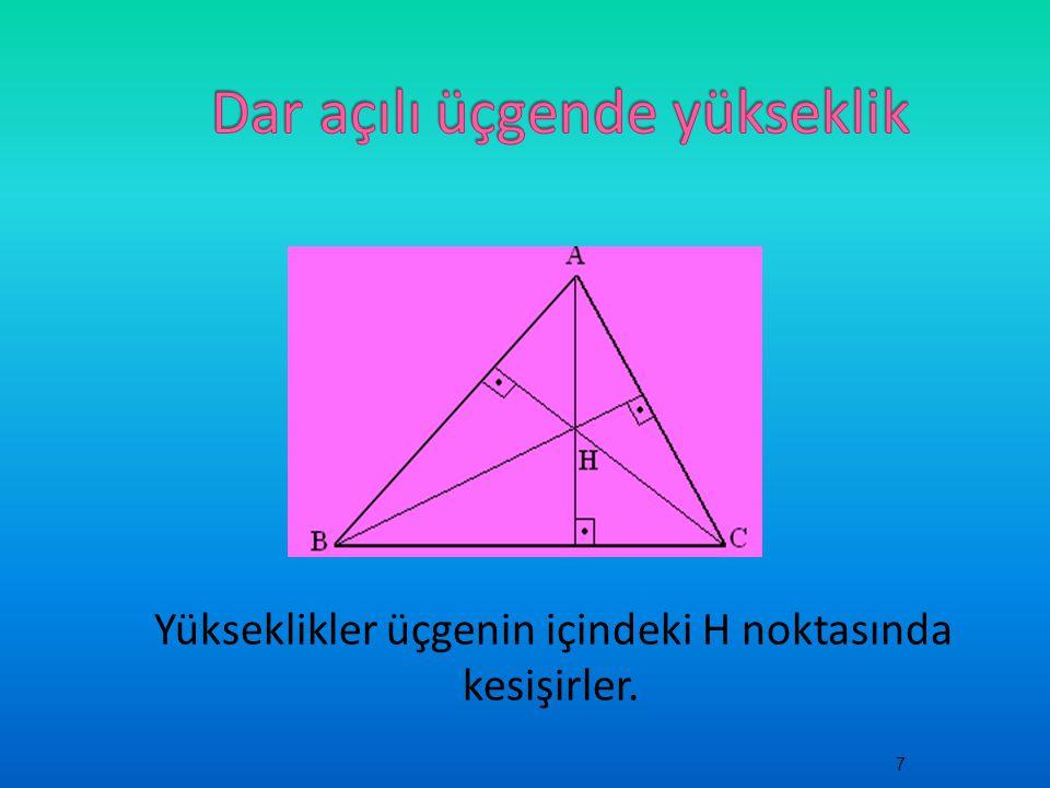 Yükseklikler üçgenin içindeki H noktasında kesişirler. 7