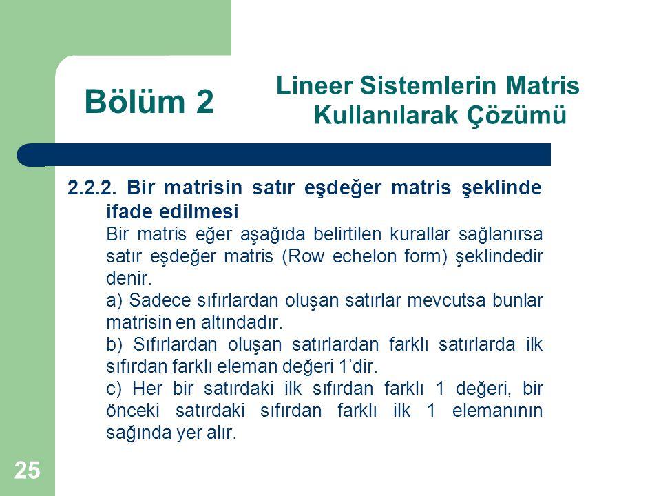 25 Lineer Sistemlerin Matris Kullanılarak Çözümü 2.2.2. Bir matrisin satır eşdeğer matris şeklinde ifade edilmesi Bir matris eğer aşağıda belirtilen k