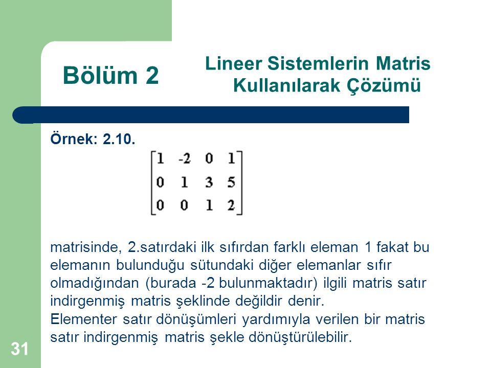 31 Lineer Sistemlerin Matris Kullanılarak Çözümü Örnek: 2.10. matrisinde, 2.satırdaki ilk sıfırdan farklı eleman 1 fakat bu elemanın bulunduğu sütunda