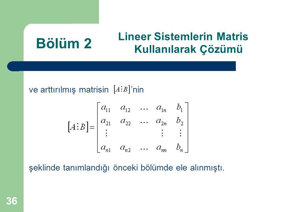 36 Lineer Sistemlerin Matris Kullanılarak Çözümü ve arttırılmış matrisin 'nin şeklinde tanımlandığı önceki bölümde ele alınmıştı. Bölüm 2