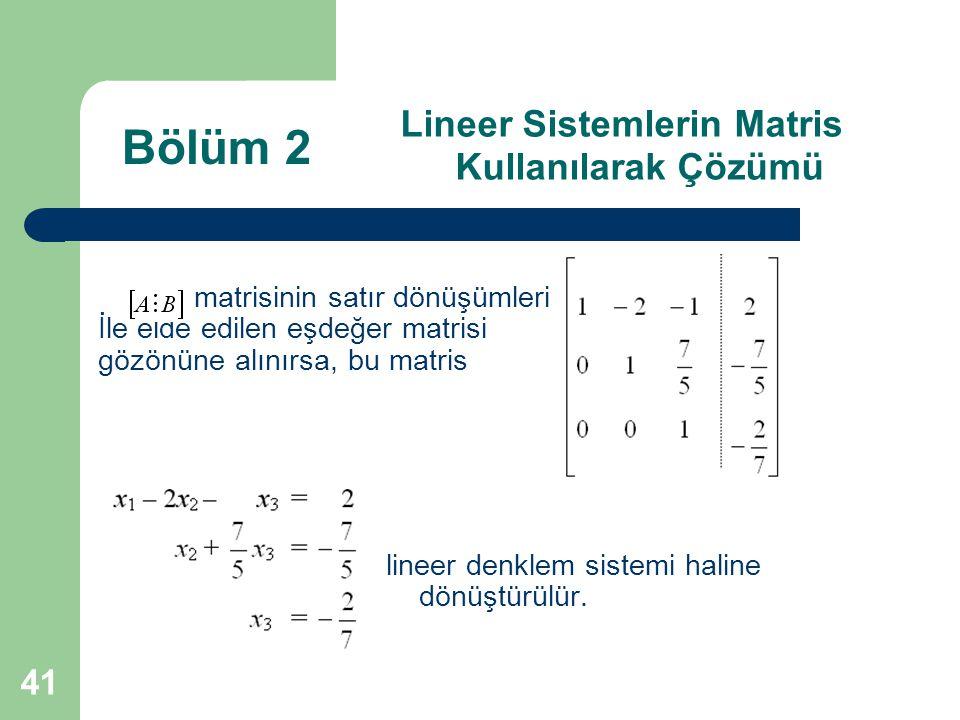 41 Lineer Sistemlerin Matris Kullanılarak Çözümü matrisinin satır dönüşümleri İle elde edilen eşdeğer matrisi gözönüne alınırsa, bu matris lineer denk