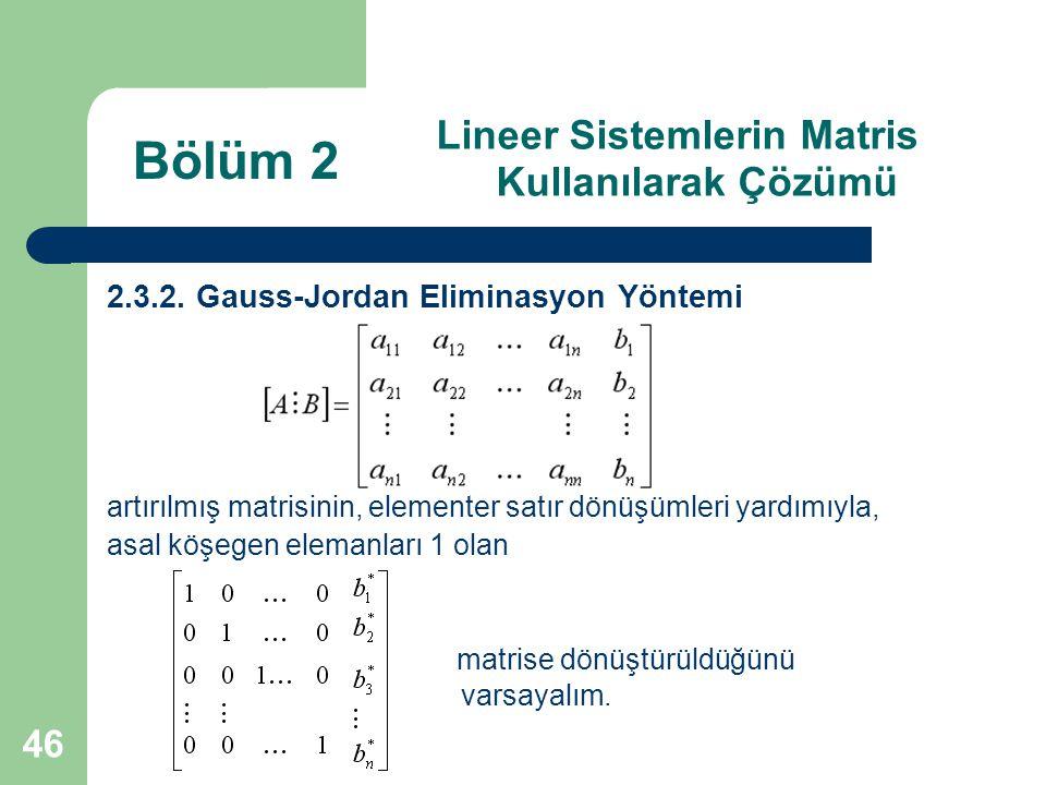 46 Lineer Sistemlerin Matris Kullanılarak Çözümü 2.3.2. Gauss-Jordan Eliminasyon Yöntemi artırılmış matrisinin, elementer satır dönüşümleri yardımıyla