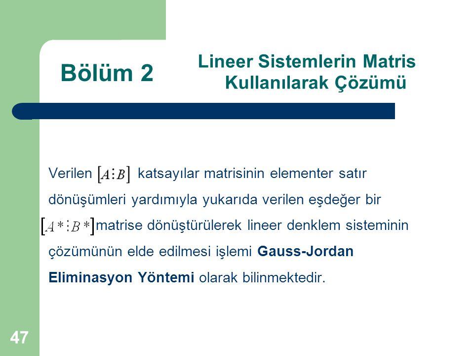 47 Lineer Sistemlerin Matris Kullanılarak Çözümü Verilen katsayılar matrisinin elementer satır dönüşümleri yardımıyla yukarıda verilen eşdeğer bir mat