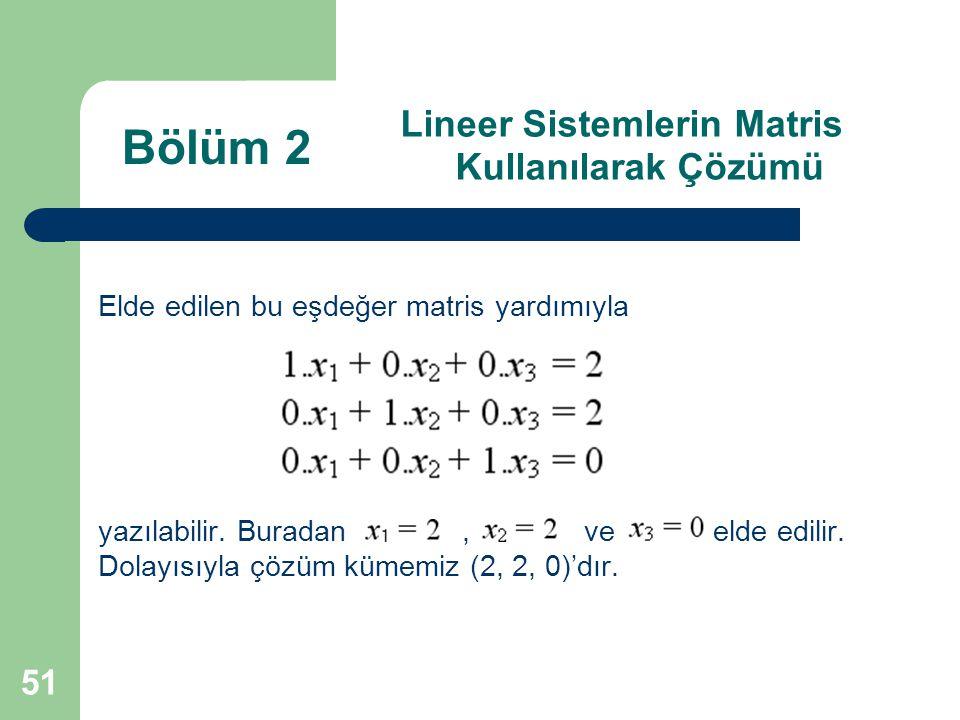 51 Lineer Sistemlerin Matris Kullanılarak Çözümü Elde edilen bu eşdeğer matris yardımıyla yazılabilir. Buradan, ve elde edilir. Dolayısıyla çözüm küme