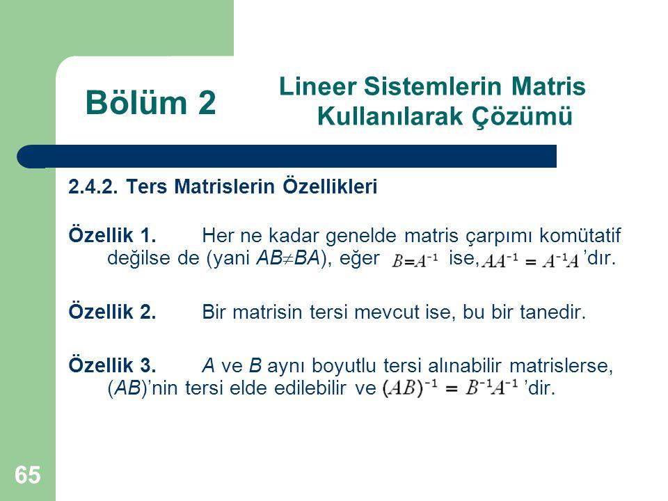 65 Lineer Sistemlerin Matris Kullanılarak Çözümü 2.4.2. Ters Matrislerin Özellikleri Özellik 1. Her ne kadar genelde matris çarpımı komütatif değilse