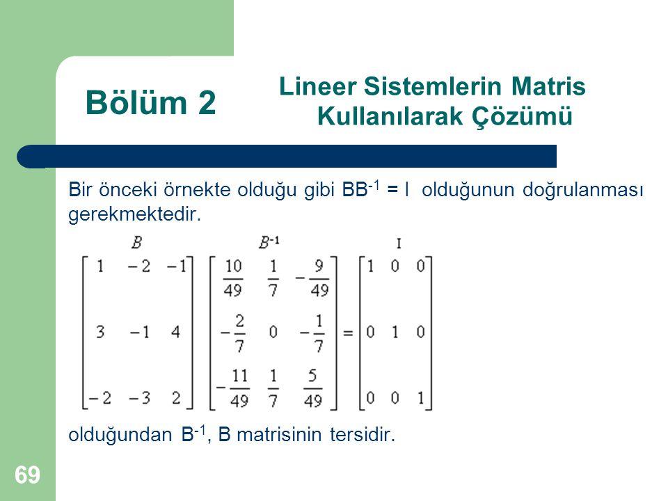 69 Lineer Sistemlerin Matris Kullanılarak Çözümü Bir önceki örnekte olduğu gibi BB -1 = I olduğunun doğrulanması gerekmektedir. olduğundan B -1, B mat