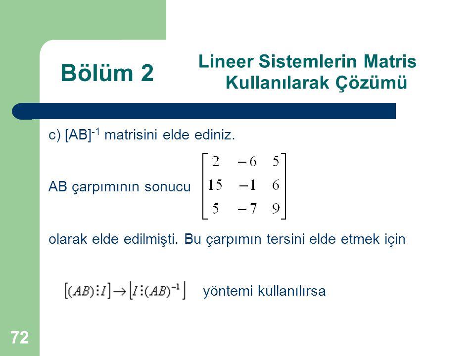 72 Lineer Sistemlerin Matris Kullanılarak Çözümü c) [AB] -1 matrisini elde ediniz. AB çarpımının sonucu olarak elde edilmişti. Bu çarpımın tersini eld