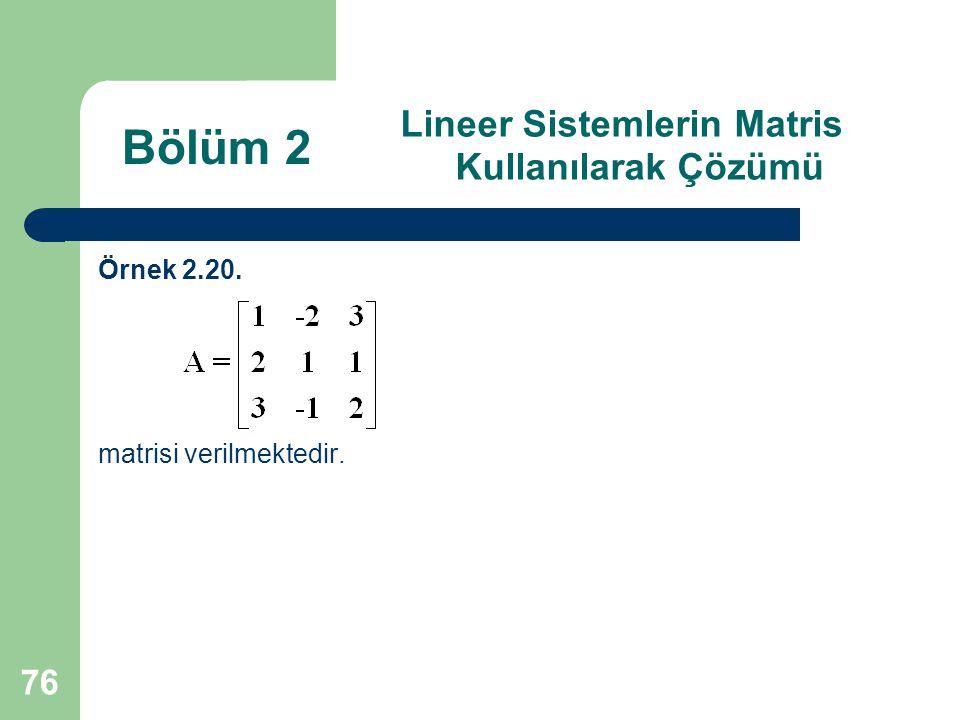 76 Lineer Sistemlerin Matris Kullanılarak Çözümü Örnek 2.20. matrisi verilmektedir. Bölüm 2