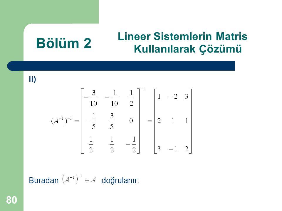 80 Lineer Sistemlerin Matris Kullanılarak Çözümü ii) Buradan doğrulanır. Bölüm 2