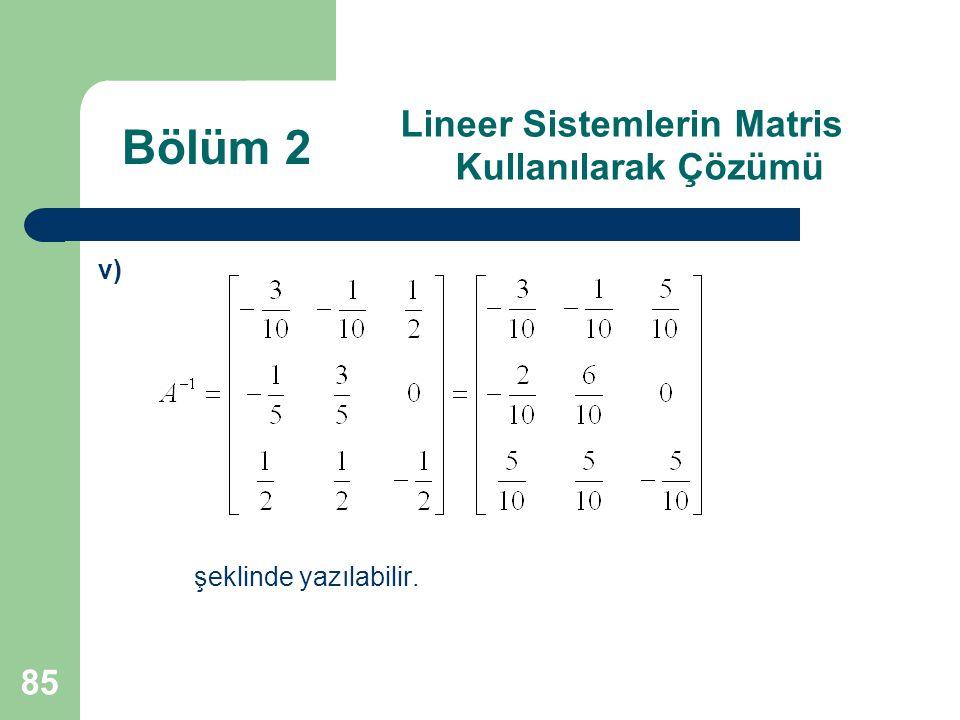 85 Lineer Sistemlerin Matris Kullanılarak Çözümü v) şeklinde yazılabilir. Bölüm 2