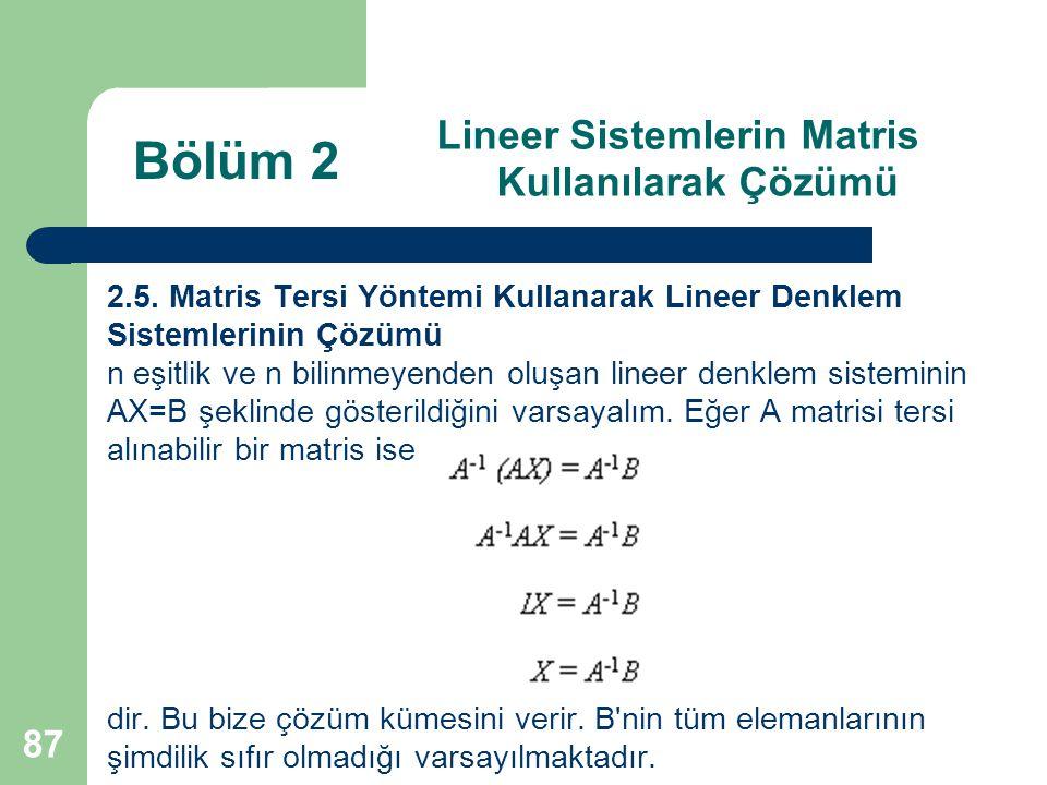 87 Lineer Sistemlerin Matris Kullanılarak Çözümü 2.5. Matris Tersi Yöntemi Kullanarak Lineer Denklem Sistemlerinin Çözümü n eşitlik ve n bilinmeyenden