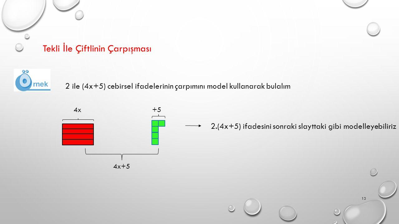 Tekli İ le Çiftlinin Çarpışması 2 ile (4x+5) cebirsel ifadelerinin çarpımını model kullanarak bulalım 4x +5 2.(4x+5) ifadesini sonraki slayttaki gibi modelleyebiliriz 13