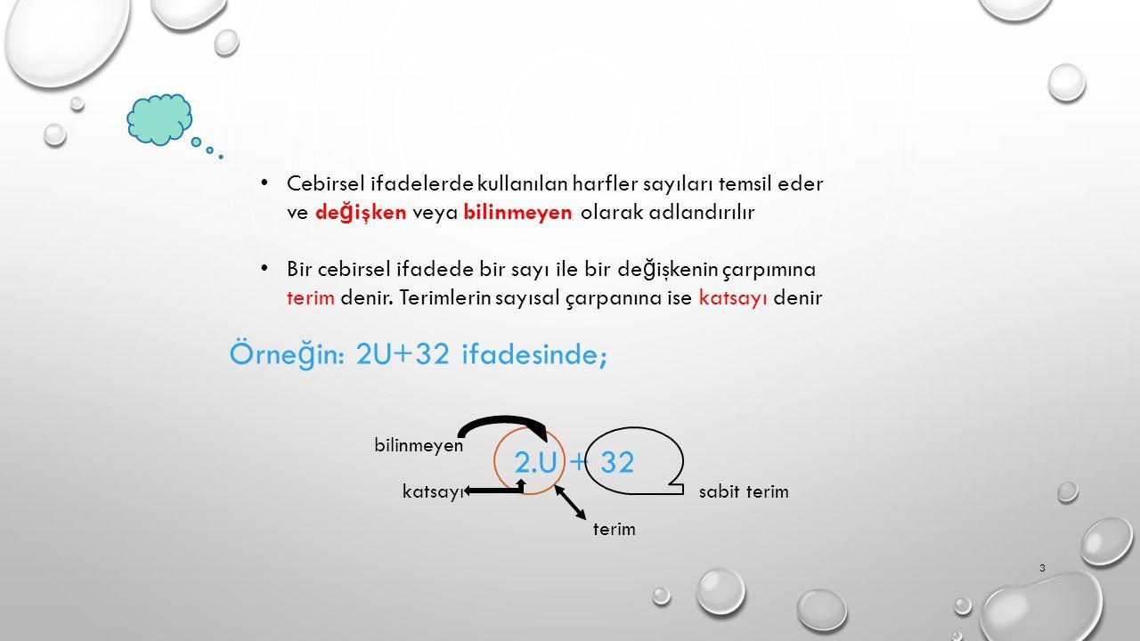 Cebirsel ifadelerde kullanılan harfler sayıları temsil eder ve de ğ işken veya bilinmeyen olarak adlandırılır Bir cebirsel ifadede bir sayı ile bir de ğ işkenin çarpımına terim denir.