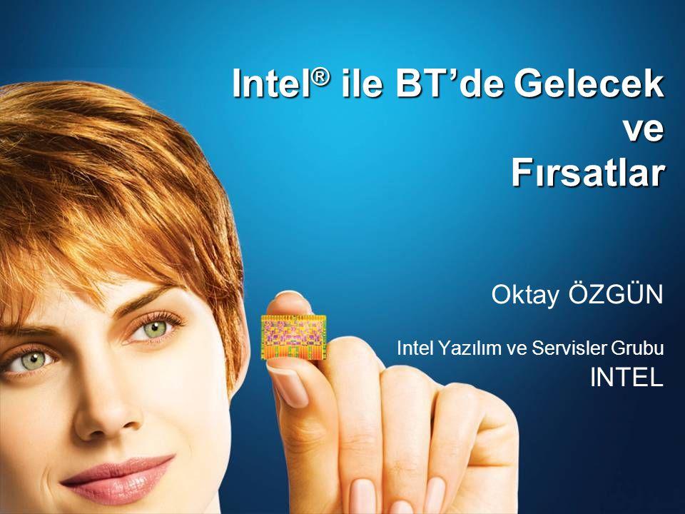 Intel ® ile BT'de Gelecek ve Fırsatlar Intel ® ile BT'de Gelecek ve Fırsatlar Oktay ÖZGÜN Intel Yazılım ve Servisler Grubu INTEL