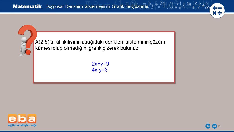 19 A(2,5) sıralı ikilisinin aşağıdaki denklem sisteminin çözüm kümesi olup olmadığını grafik çizerek bulunuz.