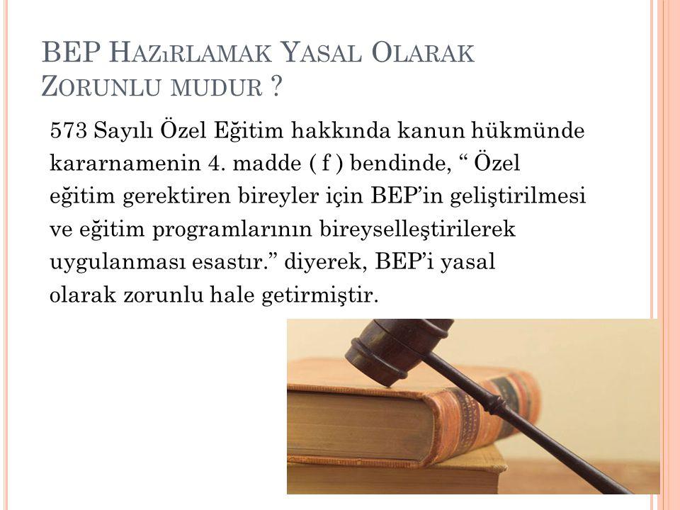 """BEP H AZıRLAMAK Y ASAL O LARAK Z ORUNLU MUDUR ? 573 Sayılı Özel Eğitim hakkında kanun hükmünde kararnamenin 4. madde ( f ) bendinde, """" Özel eğitim ger"""