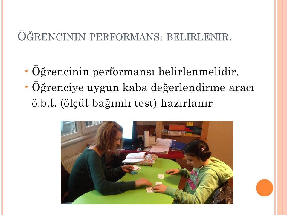 Ö ĞRENCININ PERFORMANSı BELIRLENIR. Öğrencinin performansı belirlenmelidir. Öğrenciye uygun kaba değerlendirme aracı ö.b.t. (ölçüt bağımlı test) hazır