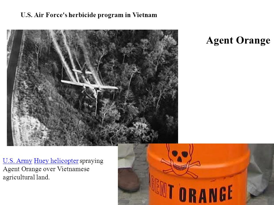 Agent Orange U.S. ArmyU.S. Army Huey helicopter spraying Agent Orange over Vietnamese agricultural land.Huey helicopter U.S. Air Force's herbicide pro