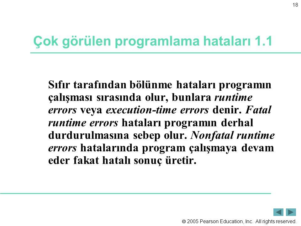  2005 Pearson Education, Inc. All rights reserved. 18 Çok görülen programlama hataları 1.1 Sıfır tarafından bölünme hataları programın çalışması sıra