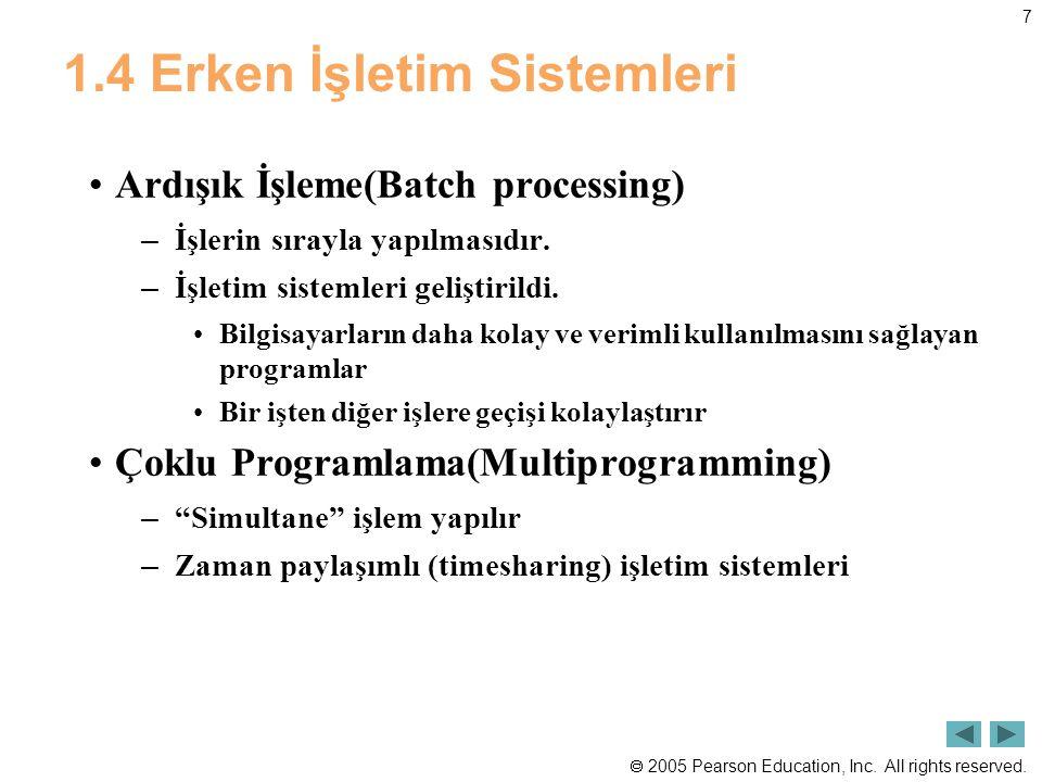  2005 Pearson Education, Inc. All rights reserved. 7 1.4 Erken İşletim Sistemleri Ardışık İşleme(Batch processing) – İşlerin sırayla yapılmasıdır. –