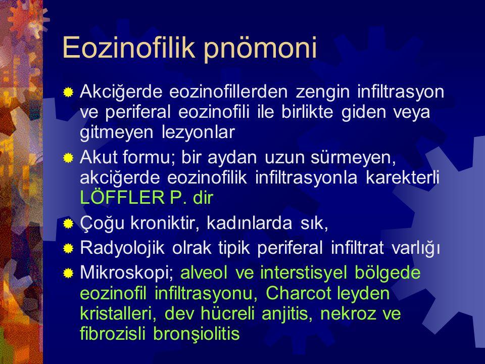 Eozinofilik pnömoni  Akciğerde eozinofillerden zengin infiltrasyon ve periferal eozinofili ile birlikte giden veya gitmeyen lezyonlar  Akut formu; bir aydan uzun sürmeyen, akciğerde eozinofilik infiltrasyonla karekterli LÖFFLER P.