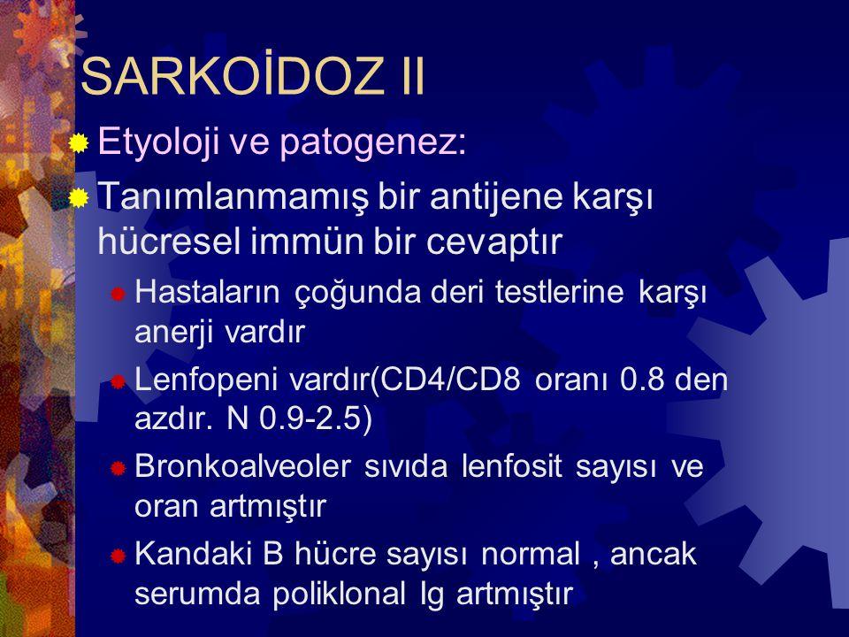 SARKOİDOZ II  Etyoloji ve patogenez:  Tanımlanmamış bir antijene karşı hücresel immün bir cevaptır  Hastaların çoğunda deri testlerine karşı anerji vardır  Lenfopeni vardır(CD4/CD8 oranı 0.8 den azdır.