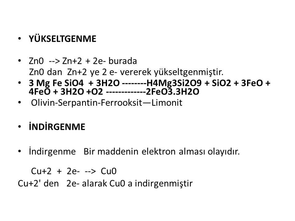 YÜKSELTGENME Zn0 --> Zn+2 + 2e- burada Zn0 dan Zn+2 ye 2 e- vererek yükseltgenmiştir. 3 Mg Fe SiO4 + 3H2O --------H4Mg3Si2O9 + SiO2 + 3FeO + 4FeO + 3H