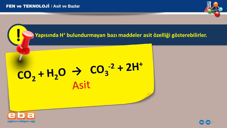 12 Yapısında H + bulundurmayan bazı maddeler asit özelliği gösterebilirler. ! C O 2 + H 2 O → C O 3 - 2 + 2 H + A s i t FEN ve TEKNOLOJİ / Asit ve Baz