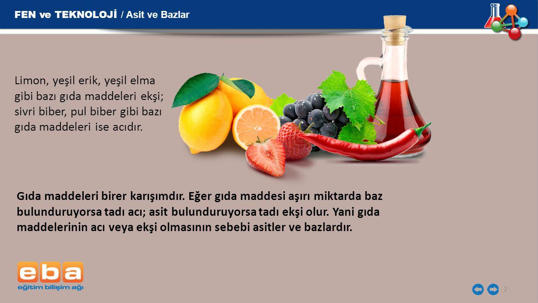 2 Limon, yeşil erik, yeşil elma gibi bazı gıda maddeleri ekşi; sivri biber, pul biber gibi bazı gıda maddeleri ise acıdır. Gıda maddeleri birer karışı
