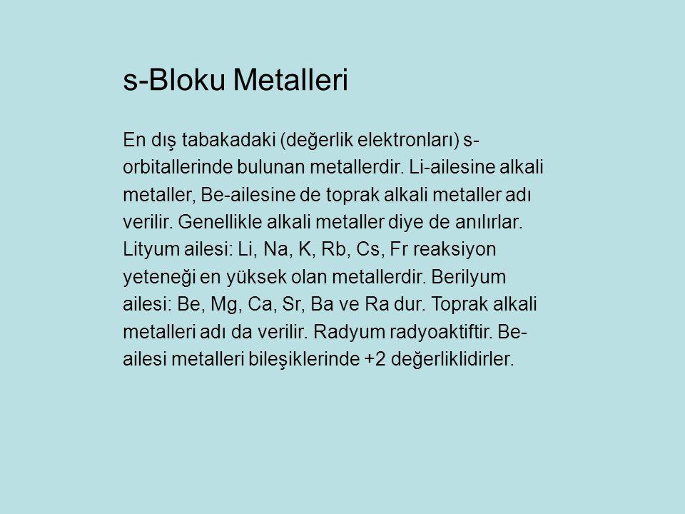 En dış tabakadaki (değerlik elektronları) s- orbitallerinde bulunan metallerdir. Li-ailesine alkali metaller, Be-ailesine de toprak alkali metaller ad
